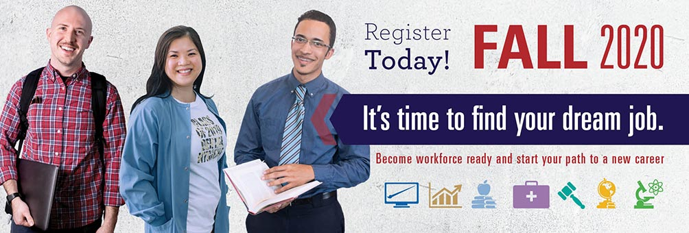 Register Today Fall 2020. It's Time For Your Dream Job. Become workforce ready and start your path to a new career.