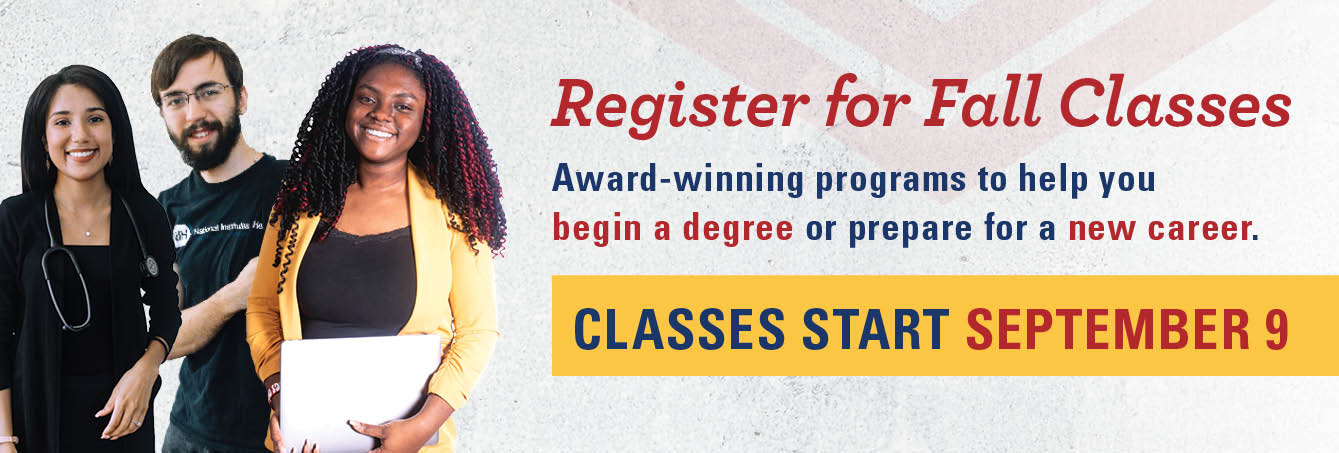 Register For Fall Semester. Award-winning programs to help you begin a degree or prepare for a new career. Classes start September 9.