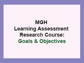 MGH Learning Assessment Research Course-Goals and Objectives